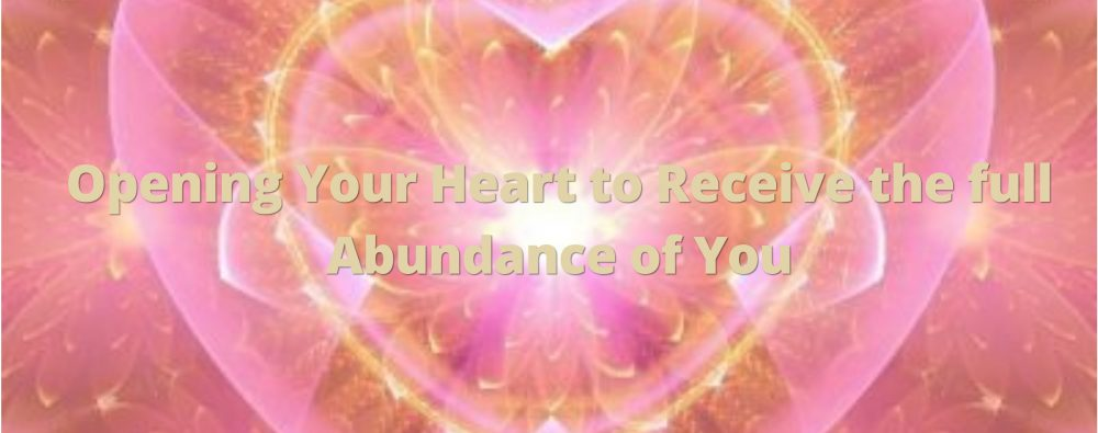 OPENING-YOUR-HEART-TO-RCEIVE-THE-FULL-ABUNDANCE-OF-YOU-WEB-IMAGE